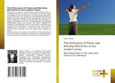 Bookcover of The Relevance of Praise and Worship Ministries in our modern times