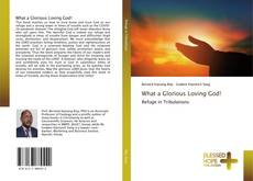 Bookcover of What a Glorious Loving God!