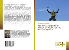 Capa do livro de THE INDEFATIGABILITY OF CHRISTIANS ALONGSIDE THE MILITANT CHURCH