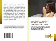 Portada del libro de OUR LORD GOD-ALMIGHTY WILL NEVER EVER AT ALL LEAVE US IN CRISES' TIMES