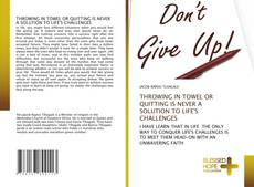 Buchcover von THROWING IN TOWEL OR QUITTING IS NEVER A SOLUTION TO LIFE'S CHALLENGES