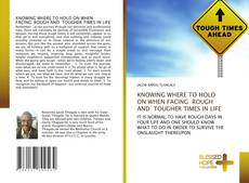 Bookcover of KNOWING WHERE TO HOLD ON WHEN FACING ROUGH AND TOUGHER TIMES IN LIFE