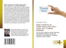 Buchcover von BEING THANKFUL IN EVERYTHING IS NOT ONLY GOOD BUT IT SHOWS MANNERS