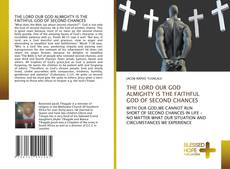 Buchcover von THE LORD OUR GOD ALMIGHTY IS THE FAITHFUL GOD OF SECOND CHANCES