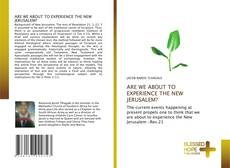 Capa do livro de ARE WE ABOUT TO EXPERIENCE THE NEW JERUSALEM?