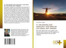 Buchcover von IF I AM SERVING GOD SHOULDN'T GOD MAKE MY LIFE EASIER, NOT HARDER?