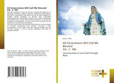 Bookcover of All Generations Will Call Me Blessed (Lk. 1: 48)