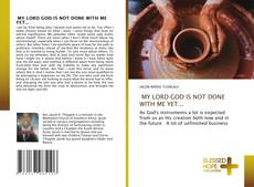Bookcover of MY LORD GOD IS NOT DONE WITH ME YET...