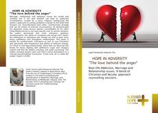 """Bookcover of HOPE IN ADVERSITY """"The love behind the anger"""""""