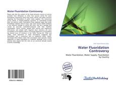 Bookcover of Water Fluoridation Controversy
