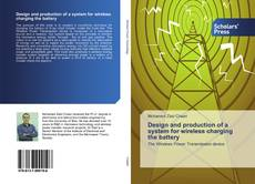 Bookcover of Design and production of a system for wireless charging the battery