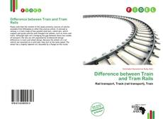 Difference between Train and Tram Rails的封面