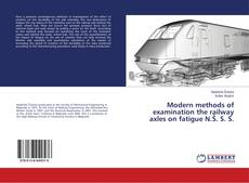 Modern methods of examination the railway axles on fatigue N.Š. S. S. kitap kapağı