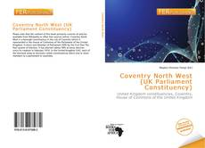 Bookcover of Coventry North West (UK Parliament Constituency)