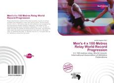 Bookcover of Men's 4 x 100 Metres Relay World Record Progression