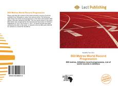 Bookcover of 800 Metres World Record Progression