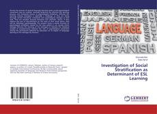 Bookcover of Investigation of Social Stratification as Determinant of ESL Learning