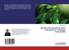 Bacillus thuringiensis from Indonesia as a Unique Insecticidal kitap kapağı