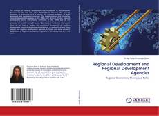 Bookcover of Regional Development and Regional Development Agencies