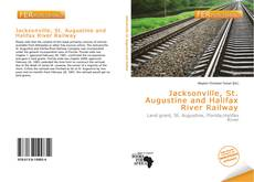 Bookcover of Jacksonville, St. Augustine and Halifax River Railway