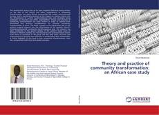 Buchcover von Theory and practice of community transformation: an African case study