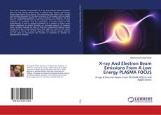 X-ray And Electron Beam Emissions From A Low Energy PLASMA FOCUS kitap kapağı