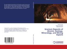 Bookcover of Uranium Deposits of Ukraine: Geology, Mineralogy, and Mining Aspects