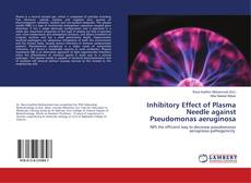 Bookcover of Inhibitory Effect of Plasma Needle against Pseudomonas aeruginosa