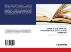Bookcover of What is information, information process and its observer?
