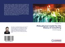 Bookcover of Philo-physical model for the theory of everything