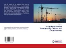 Bookcover of The Turkish-Islamic Bourgeoisie: Origins and Consequences
