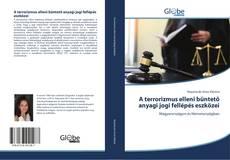 Обложка A terrorizmus elleni büntető anyagi jogi fellépés eszközei
