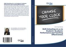 Bookcover of Shift Schooling vis-a-vis Students' Academic Performance and Teaching Effectiveness