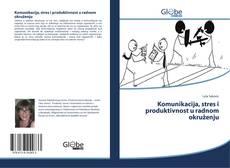 Bookcover of Komunikacija, stres i produktivnost u radnom okruženju