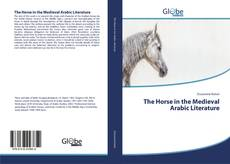 Bookcover of The Horse in the Medieval Arabic Literature