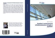 Bookcover of Studimi i variacionit të trihalometaneve në ujin e pijshëm