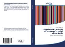 Buchcover von Uloga i značaj tjelesnog zdravstvenog odgoja i obrazovanja