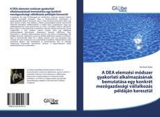 Copertina di A DEA elemzési módszer gyakorlati alkalmazásának bemutatása egy konkrét mezőgazdasági vállalkozás példáján keresztül