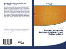 Bookcover of Amerikan Misyonerlik Faaliyetlerinin Türk-Ermeni İlişkilerine Etkisi