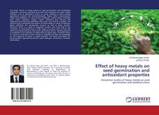 Bookcover of Effect of heavy metals on seed germination and antioxidant properties