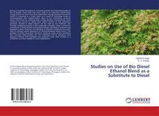 Bookcover of Studies on Use of Bio Diesel Ethanol Blend as a Substitute to Diesel
