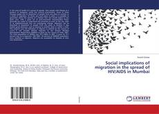 Bookcover of Social implications of migration in the spread of HIV/AIDS in Mumbai