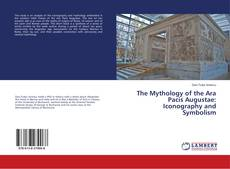 Bookcover of The Mythology of the Ara Pacis Augustae: Iconography and Symbolism