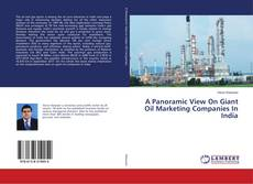 Bookcover of A Panoramic View On Giant Oil Marketing Companies In India