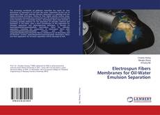Bookcover of Electrospun Fibers Membranes for Oil-Water Emulsion Separation