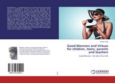 Bookcover of Good Manners and Virtues for children, teens, parents and teachers