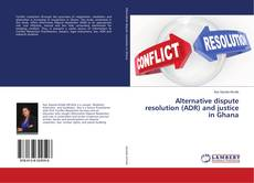 Bookcover of Alternative dispute resolution (ADR) and justice in Ghana