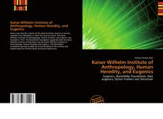 Bookcover of Kaiser Wilhelm Institute of Anthropology, Human Heredity, and Eugenics