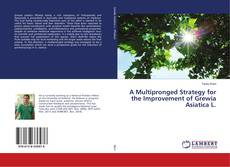 Bookcover of A Multipronged Strategy for the Improvement of Grewia Asiatica L.