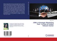 Bookcover of CRM: A Strategic Marketing Tool - A Case of Indian Telecom Sector
